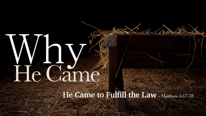 Why He Came: To Fulfill the Law