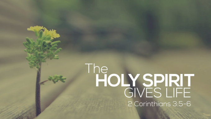 The Holy Spirit Gives Live - 2 Corinthians 3:5-6